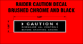 RAIDER CAUTION BRUSHED CHROME AND BLACK