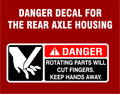 DANGER DECAL FOR REAR AXLE HOUSING ROTATING PARTS CAN CUT FINGERS