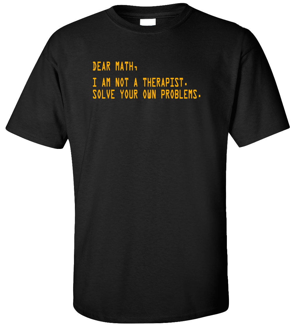 37cf2c100 Details about Dear Math I Am Not A Therapist Solve Your Own Problems Funny  Adult T-Shirt