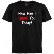 How May I Ignore You Today T-shirt