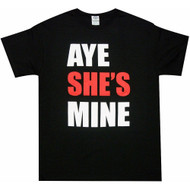 Aye She's Mine T-shirt