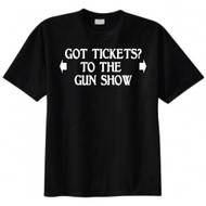 Got Tickets? To The Gun Show T-shirt