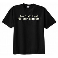 No, I Will Not Fix Your Computer T-shirt