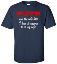 Officially Retired Now The Only Boss I Have To Answer To Is My Wife Adult T-Shirt