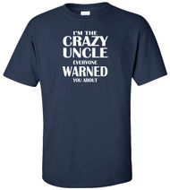I'm The Crazy Uncle Everyone Warned You About Adult T-Shirt