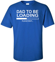 Dad to Be Loading Please Wait Adult T-Shirt