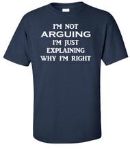 I'm Not Arguing I'm Just Explaining Why I'm Right Adult T-Shirt