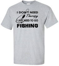 I Don't Need Therapy I Just Need To Go Fishing Adult T-Shirt