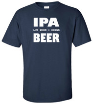 IPA Lot When I Drink Beer Adult T-Shirt