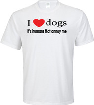 I Love Dogs Its Humans That Annoy Me Adult T-Shirt