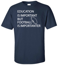 Education Is Important But Football Is Importanter Adult T-Shirt