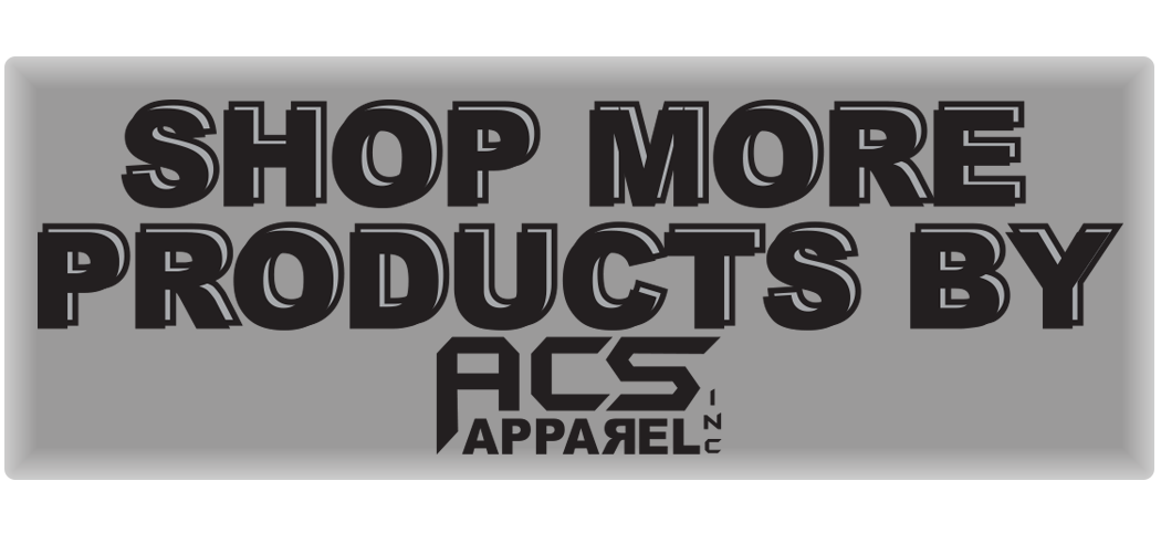 MORE CUSTOM PRODUCTS BY ACS APPAREL