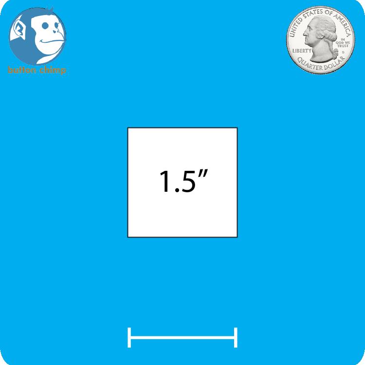 Design your own 1.5 inc square pinback button.