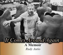 """It Comes Around Again"" A Memoir Rudy Autio"