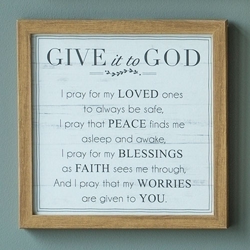 "Give it to God"" 11.75""H Plaque/Poem.  ""I pray for my LOVED ones to always be safe, I pray that PEACE find asleep and awake, I pray for my BLESSINGS as FAITH sees me through and I pray that my WORRIES are given to YOU!  Made of Medium Density Fiberboard."