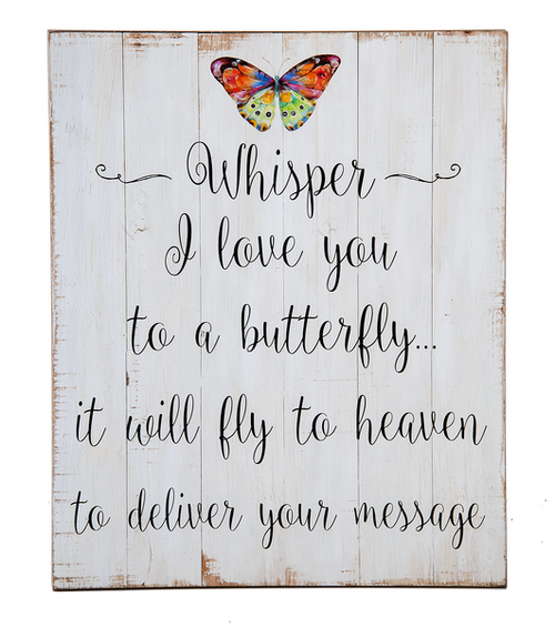 "This beautiful Butterfly Wall Plaque says ""Whisper I love you to a butterfly...it will fly to heaven to deliver your message!"" The Butterfly Memorial Plaque is made of Wood and Med Dense Fiberboard. The Butterfly Memorial Plaque measures 18"" W. x 11/8"" D. x 22"" H."