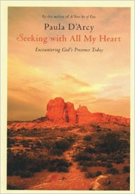 Seeking with All My Heart, Encountering God's Presence Today, by Paula D'Arcy