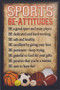 """""""Be-attitudes"""" Sports Plaque comes eady to hang. This black and tan hardboard measures 9-7/8"""" x 14-3/4"""". Lists of eight good and helpful attitudes in the form of """"be-attitudes"""" for any person involved in sports. Symbols from a variety of sports scattered across the bottom of the plaque"""