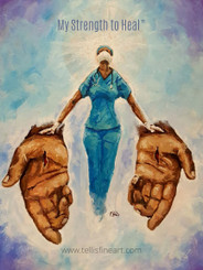 My Strength to Heal- 20x16 signed print.  ''Our heroes are the doctors, nurses, paramedics, aides, caregivers , healthcare professionals  and service industry workers who risk their lives daily caring for those in need, especially during the ongoing pandemic crisis of #COVID19 outbreak. Keeping everyone in prayer. '' T. Ellis