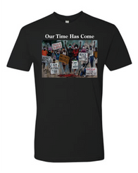 Our Time Has Come, T. Ellis T-shirt.  Sizes-XXXL XXL, XL, L, M S, color black, allow two weeks,    $5 MORE FOR XXL AND XXL T shirts  Thank you! T. Ellis