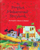The Prophet Muhammad Storybook 3 :The Prophet's Mission in Makkah