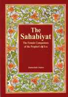 The Sahabiyat (RA):Female Companions Of Prophet New Edition