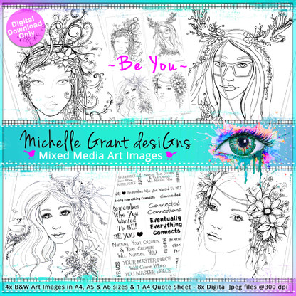 1- BE YOU! Art Image Pack by Michelle Grant desiGns 4x B&W & Art Images in A4, A5 & A6 sizes & 1x A4 Quote Sheet - 8x Digital Jpeg files @300 dpi