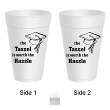 Graduation Styrofoam Cup  Tassel is Worth the Hassle     7