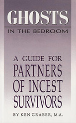 Ghosts in the Bedroom A Guide for the Partners of Incest Survivors