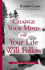 Change Your Mind And Your Life Will Follow: 12 Simple Principles