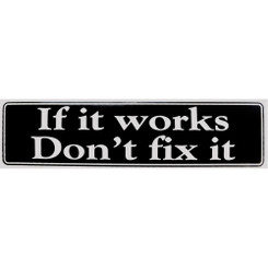 IF IT WORKS DON'T FIX IT Bumper Sticker