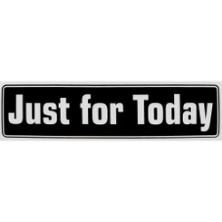 JUST FOR TODAY BUMPER STICKER