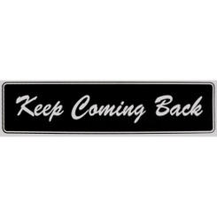 KEEP COMING BACK Bumper Sticker