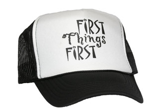 First Things First Trucker Hat