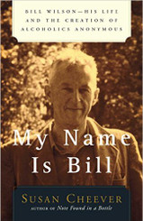MY NAME IS BILL: BILL WILSON - Susan Cheever