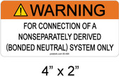 "Warning for Connection of a Nonseparately Derived (Bonded Neutral) System Only Label - 4"" X 2"" - 3/16"" Letters - Item #05-506"