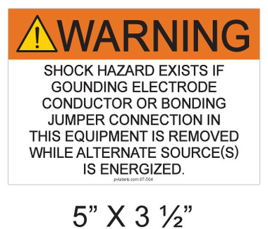 Warning Shock Hazard Exists if Grounding Electrode Conductor or Bonding Jumper Connection in this Equipment is Removed While Alternate Source(s) is Energized Sign- Item #07-504