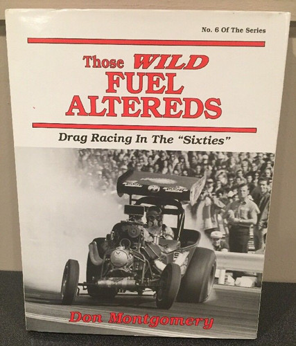 "Those Wild Fuel Altereds:Drag Racing in the ""Sixties"" by Don Montgomery"