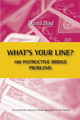 What's Your Line 100 Instructive Bridge Problems By David Bird