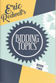 Eric Rodwell's Bidding Topics - Book 2