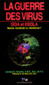 La Guerre des Virus: Sida et Ebola: Naturel, Accidentel, Intentionnel? (French translation --PDF Download Version)