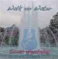 Walk on Water Music CD by Scott Huckabay