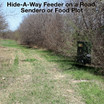 Hideaway feeder on road, sendero or foot plot.