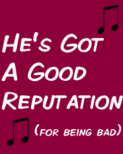 He's Got a Good Reputation (For Being Bad)