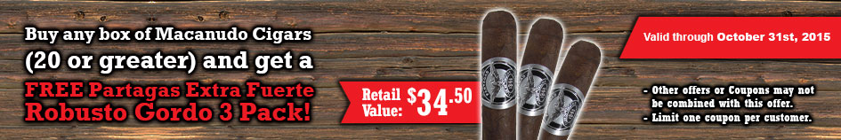 Buy any box of Macanudo Cigars and get a FREE Partagas Extra Fuerte Robusto Gordo 3 Pack!