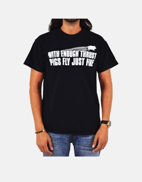 With Enough Thrust Pigs Fly Just Fine T-Shirt