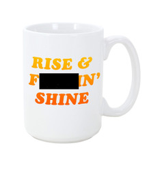 Image for Rise and F^&%in' Shine Coffee Mug