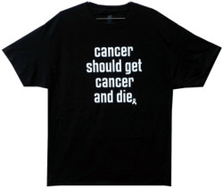 Image for Cancer Should Get Cancer and Die T-Shirt