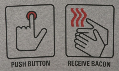 Image for Bacon T-Shirt - Push Button, Receive Bacon