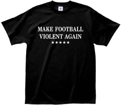 Image for Make Football Violent Again T-Shirt